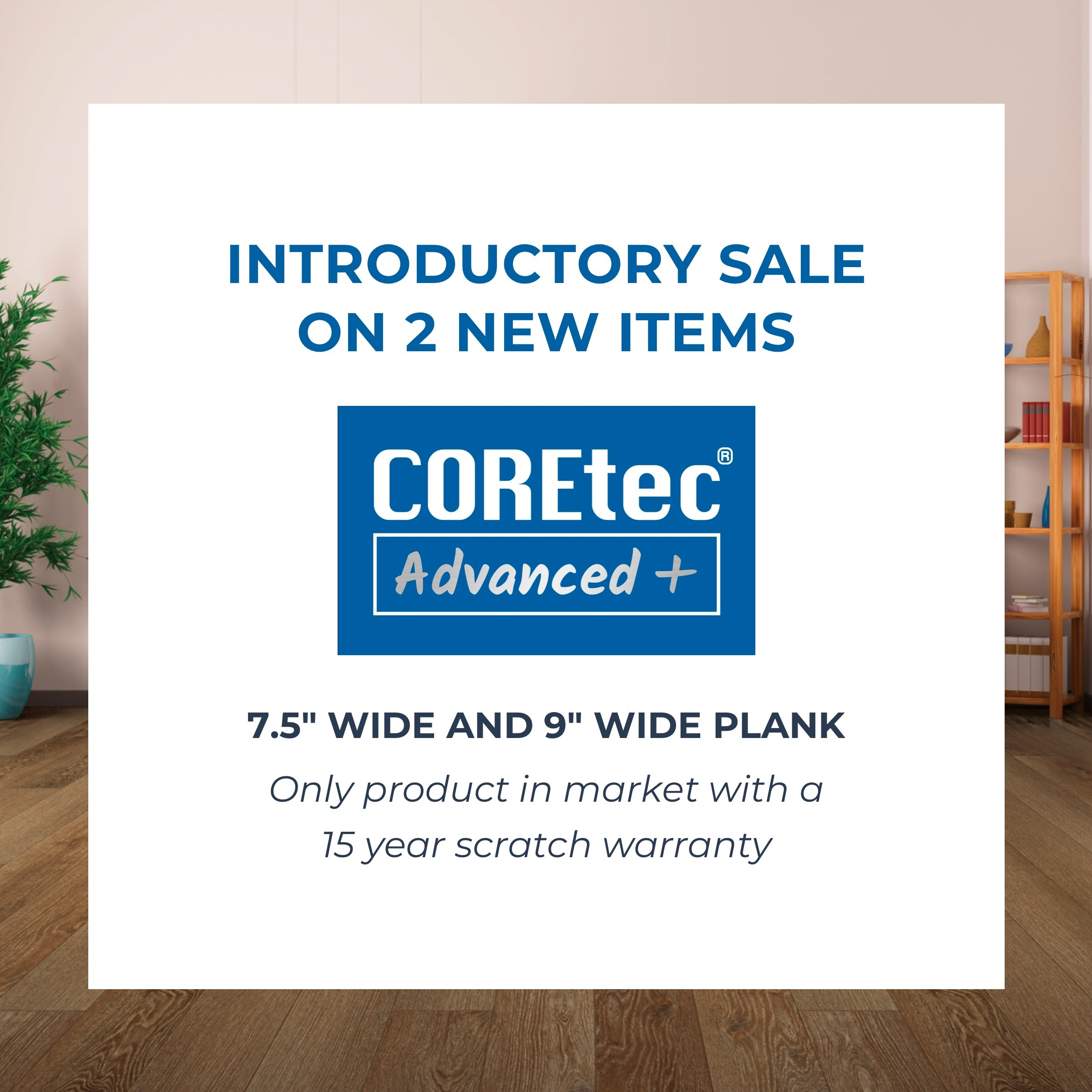 """Coretec Advanced+ 7.5"""" wide and 9"""" wide plank - Only product in market with a 15 year scratch warranty"""