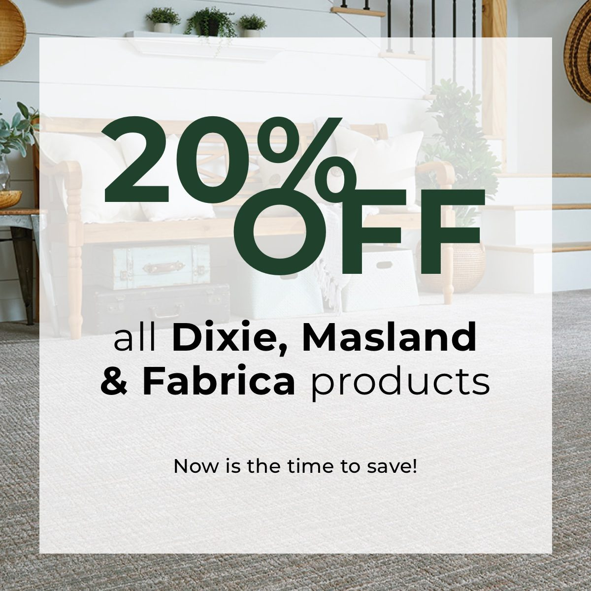 20 off all Dixie, Masland & Fabrica products - now is the time to save!