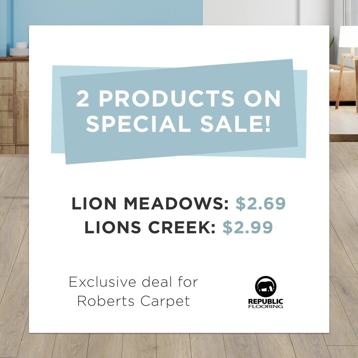 2 products on SPECIAL SALE! Lion Meadows: $2.69 Lions Creek: $2.99 - Exclusive deal for Roberts Carpet
