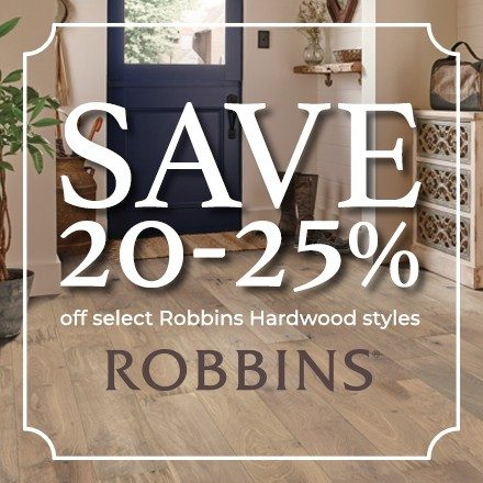 Save 20-25% off select Robbins Hardwood styles